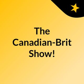The Canadian Brits Show!