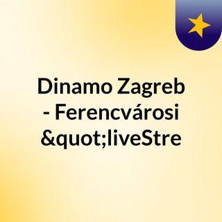 """Dinamo Zagreb - Ferencvárosi """"liveStre"""