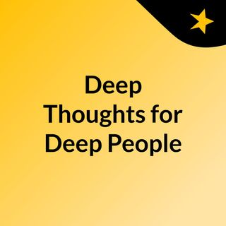 Deep Thoughts for Deep People