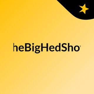 TheBigHedShow