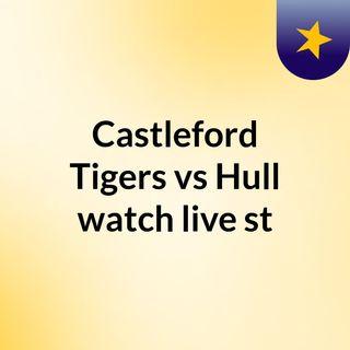 Castleford Tigers vs Hull watch live st