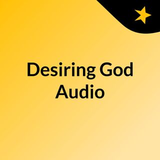 Desiring God Audio