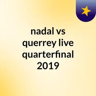 nadal vs querrey live quarterfinal 2019