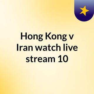 Hong Kong v Iran watch live stream   10