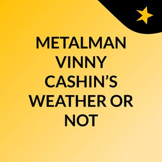 METALMAN VINNY CASHIN'S WEATHER OR NOT