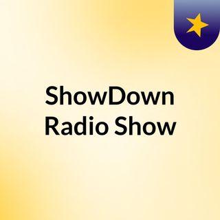 Show Down Radio Show: Episode 5'