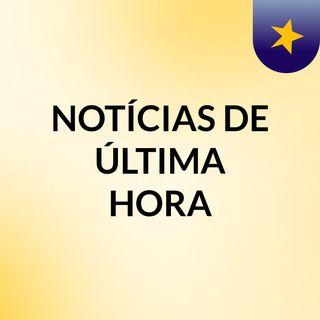 NOTÍCIAS DE ÚLTIMA HORA