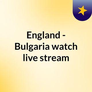 England - Bulgaria watch live stream