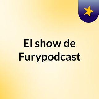 El show de Furypodcast
