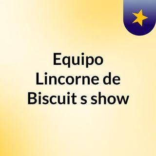 Equipo Lincorne de Biscuit's show
