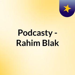 Podcasty - Rahim Blak