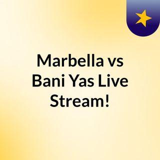 Marbella vs Bani Yas Live Stream!