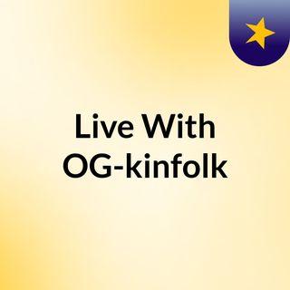 Live With OG-kinfolk