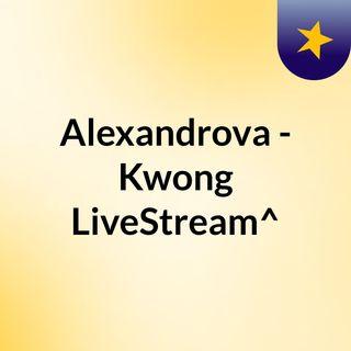 Alexandrova - Kwong LiveStream^?
