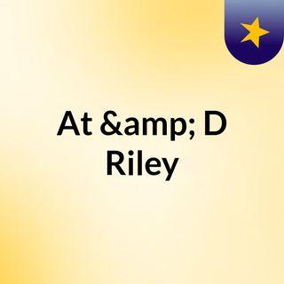 At & D Riley