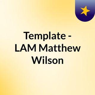 Template - LAM Matthew Wilson