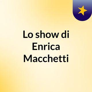 Lo show di Enrica Macchetti