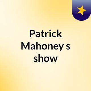Patrick Mahoney's show
