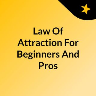Law Of Attraction For Beginners And Pros