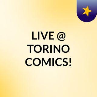 LIVE @ TORINO COMICS!