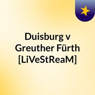 Duisburg v Greuther Fürth [LiVeStReaM]