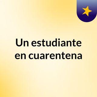Un estudiante en cuarentena