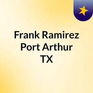 Frank Ramirez Port Arthur TX
