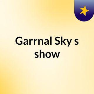 Garrnal Sky's show