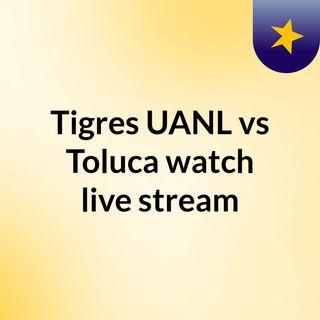 Tigres UANL vs Toluca watch live stream