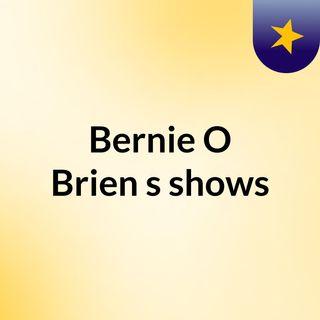 Bernie O'Brien's shows