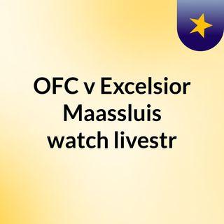 OFC v Excelsior Maassluis watch livestr