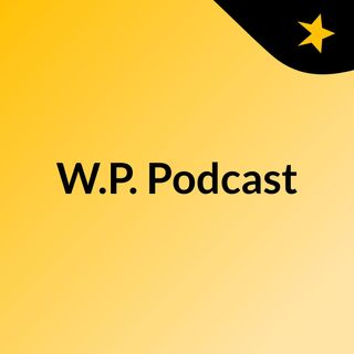 W.P. Podcast episode 1