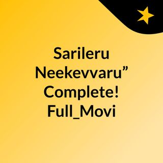 """Sarileru Neekevvaru"""" Complete! Full_Movi"""