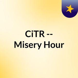 CiTR -- Misery Hour