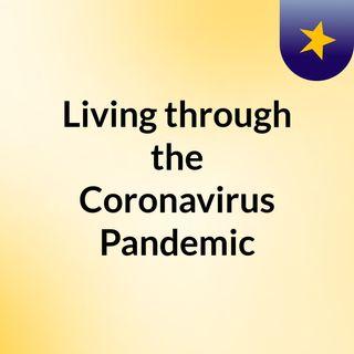 Living through the Coronavirus Pandemic