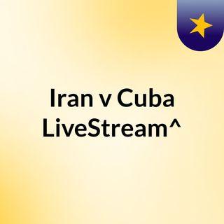 Iran v Cuba LiveStream^?
