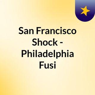 San Francisco Shock - Philadelphia Fusi