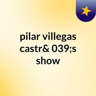 pilar villegas castr's show