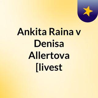 Ankita Raina v Denisa Allertova [livest