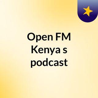 Open FM Kenya's podcast