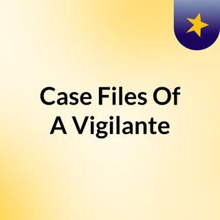 Case Files Of A Vigilante