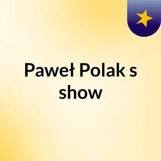 Paweł Polak's show