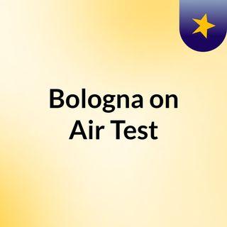 Bologna on Air Test