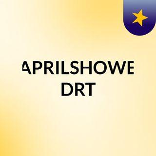 DJAPRILSHOWERS#DRT