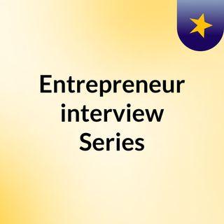Entrepreneur interview Series