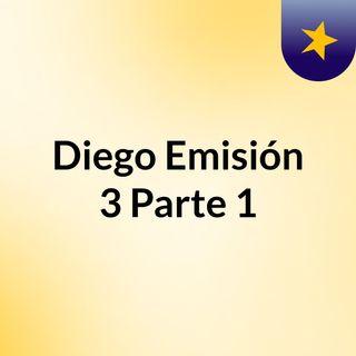Diego Emisión 3 Parte 1