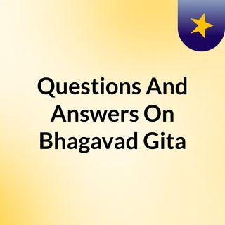 Questions And Answers On Bhagavad Gita
