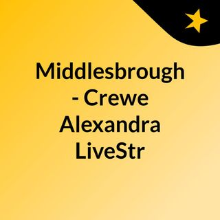 Middlesbrough - Crewe Alexandra LiveStr