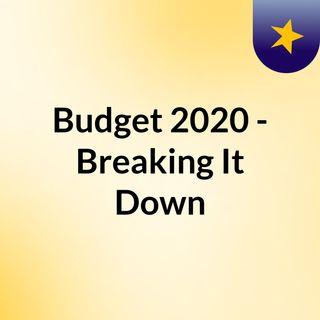 Budget 2020 - Breaking It Down
