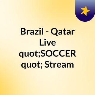 "Brazil - Qatar Live ""SOCCER"" Stream"